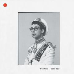 Bleachers – Gone Now