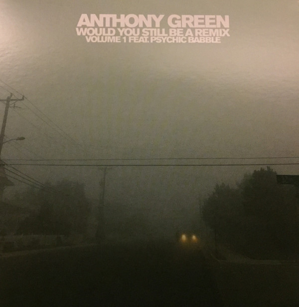 Anthony Green (6) – Would You Still Be A Remix, Volume 1